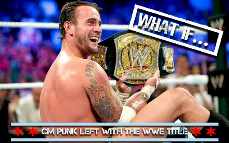 What If..... CM Punk had left with the WWE Championship?