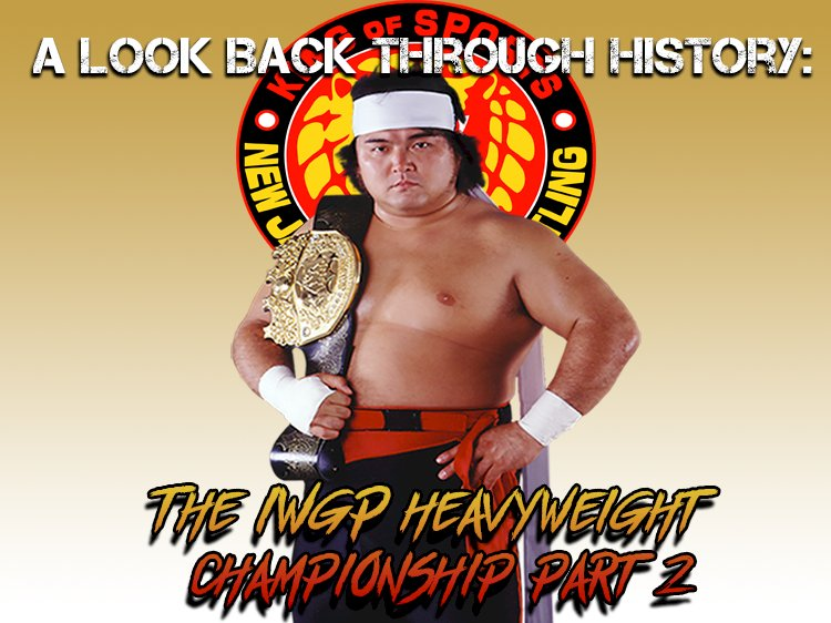 A look back through history: The IWGP Heavyweight Championship (Part Two)