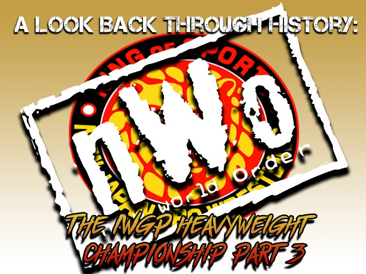 A look back through history: The IWGP Heavyweight Championship (Part Three)