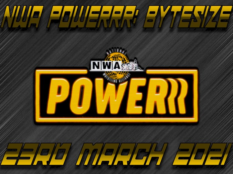 NWA Powerrr: Bytesize 23rd March 2021