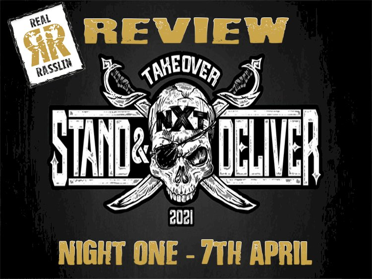 Real Rasslin Reviews: NXT Takeover Stand & Deliver - Night One