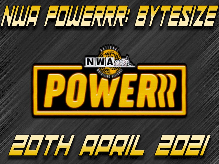 NWA Powerrr Bytesize: 20th April 2021