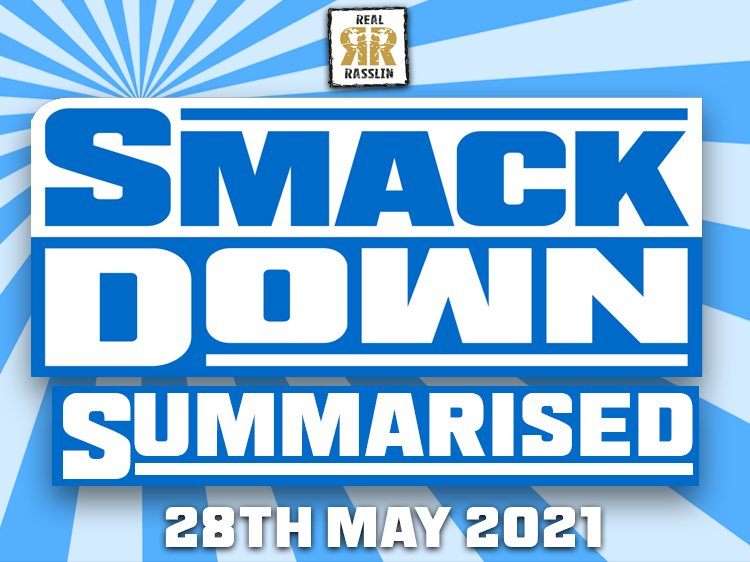 Smackdown Summarised 28th May