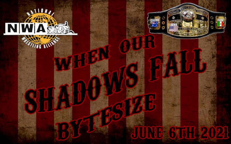 NWA When Our Shadows Fall Bytesize: 6th June 2021