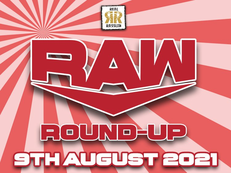 RAW Round-Up 9th August 2021