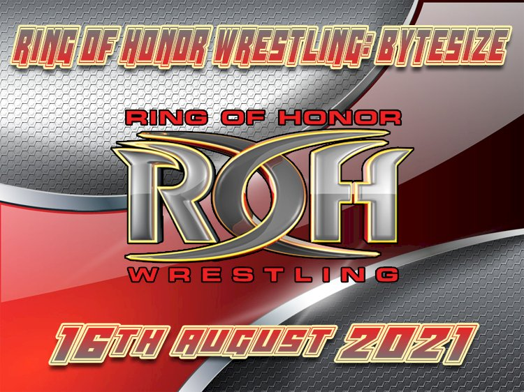Ring of Honor: Bytesize 16th August 2021