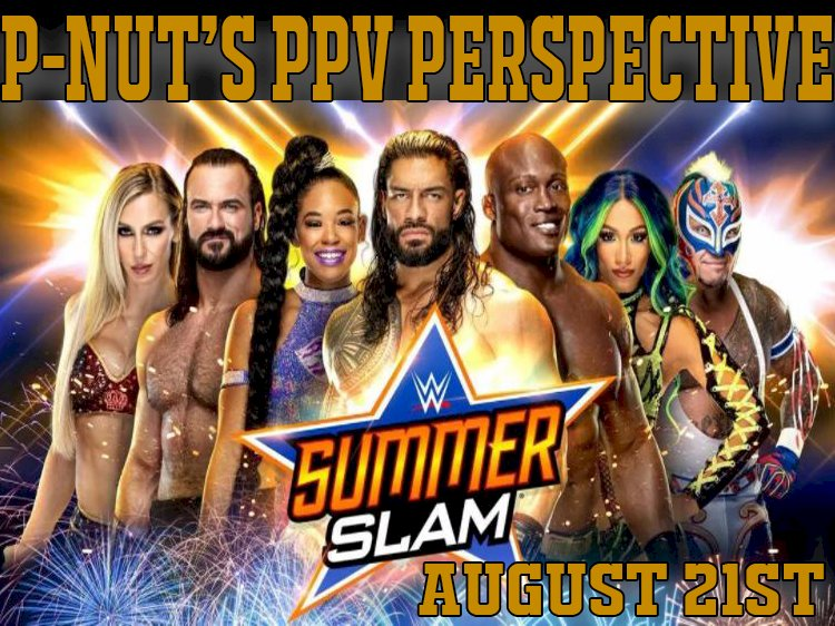 P-Nut's PPV Perspective - SummerSlam 2021