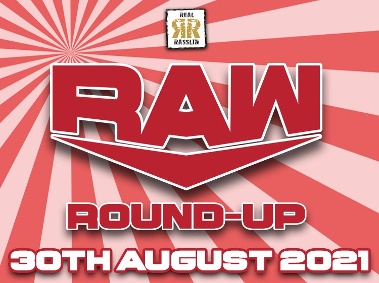 Raw Round Up 30th August 2021